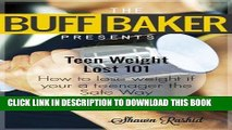 Read Now Teen weight loss diets 101 -  How to Lose Weight  Teenagers  ( The Buff Baker Fitness