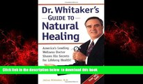 Best books  Dr. Whitaker s Guide to Natural Healing : America s Leading Wellness Doctor Shares His