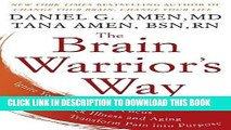 Read Now The Brain Warrior s Way: Ignite Your Energy and Focus, Attack Illness and Aging,