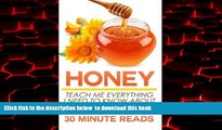 Best book  Honey: Teach Me Everything I Need To Know About Honey In 30 Minutes (Honey Benefits -