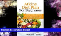READ BOOK  Atkins Diet Plan for Beginners: Essential and Only Guide Needed To Getting Started