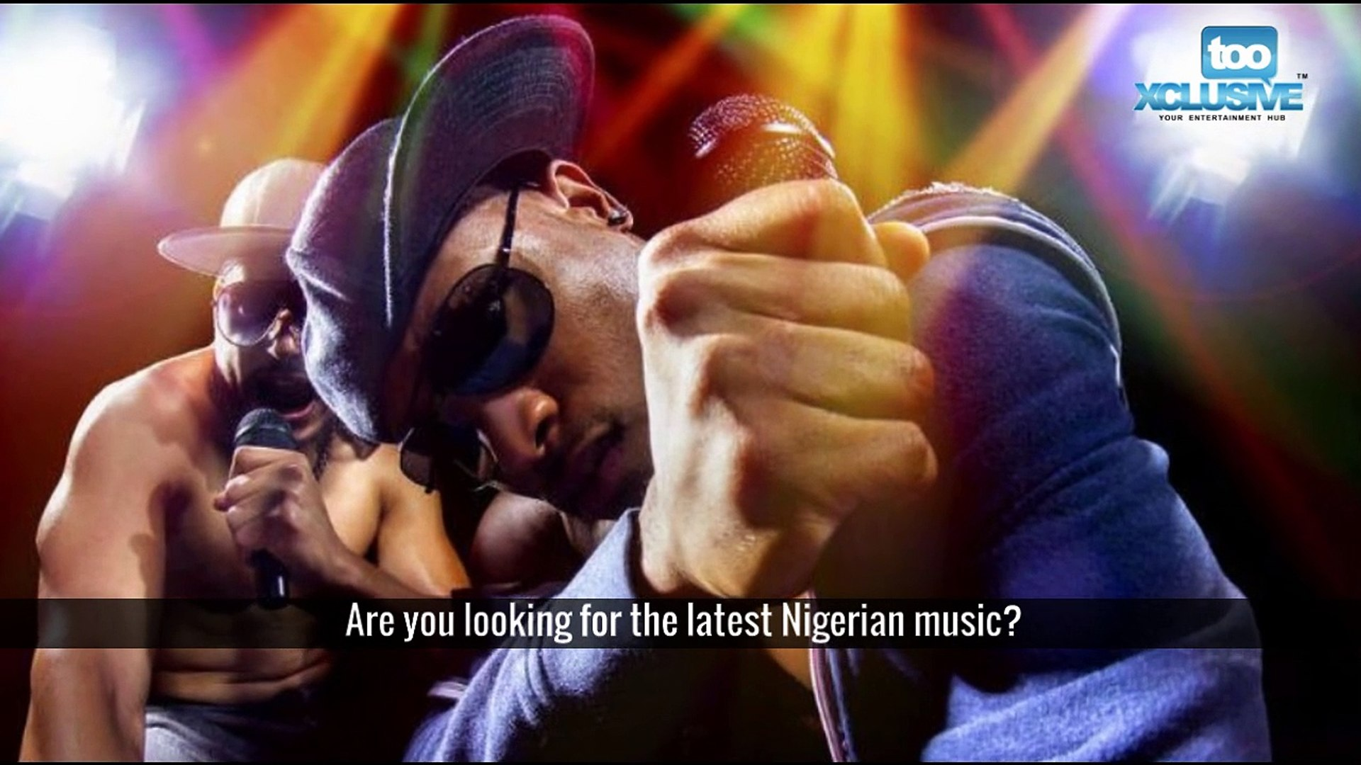 Looking for the Latest Nigerian Music - tooXclusive.com