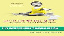 [PDF] You re Not The Boss Of Me: Adventures Of A Modern Mom Full Colection