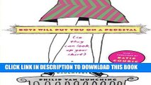 [PDF] Boys Will Put You on a Pedestal (So They Can Look Up Your Skirt): A Dad s Advice for