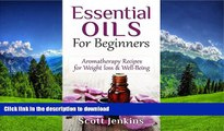 READ BOOK  Essential Oils For Beginners: Aromatherapy And Essential Oils: Aromatherapy Recipes