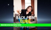 Read Back Pain Cure: Get Rid of Back Pain in Few Steps without Drugs or Surgery: (Lower Back Pain,