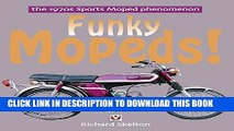 Read Now Funky Mopeds!: The 1970s Sports Moped phenomenon PDF Online