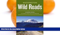 Big Sales  Wild Roads Washington: 80 Scenic Drives to Camping, Hiking Trails, and Adventures  READ