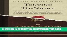 [PDF] Tenting To-Night: A Chronicle of Sport and Adventure in Glacier Park and the Cascade