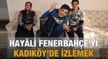 En büyük hayâli Fenerbahçe'yi Kadıköy'de izlemek