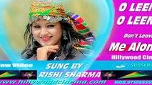 Trending Hindi Song || O Leena O Leena O Leena | Don't Leave Me Alone || By : Rishi Sharma ||