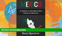 Big Deals  Mexico: A Guide to the Must-See Cities in Mexico!  Best Seller Books Most Wanted
