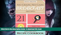Read books  No Grain, No Gain Breakfast: 21 Grain Free,  Gluten-Free, and Paleo Friendly Breakfast