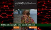 Read book  The Meaning of Behaviors in Dementia/Neurocognitive Disorders: New Terminology,
