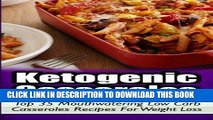 Ebook Ketogenic Casseroles: Top 35 Mouthwatering Low Carb Casseroles Recipes For Weight Loss Free