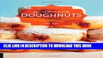Ebook Homemade Doughnuts: Techniques and Recipes for Making Sublime Doughnuts in Your Home Kitchen