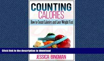 GET PDF  Counting Calories: How to Count Calories and Lose Weight Fast (Low Carb Food List: What