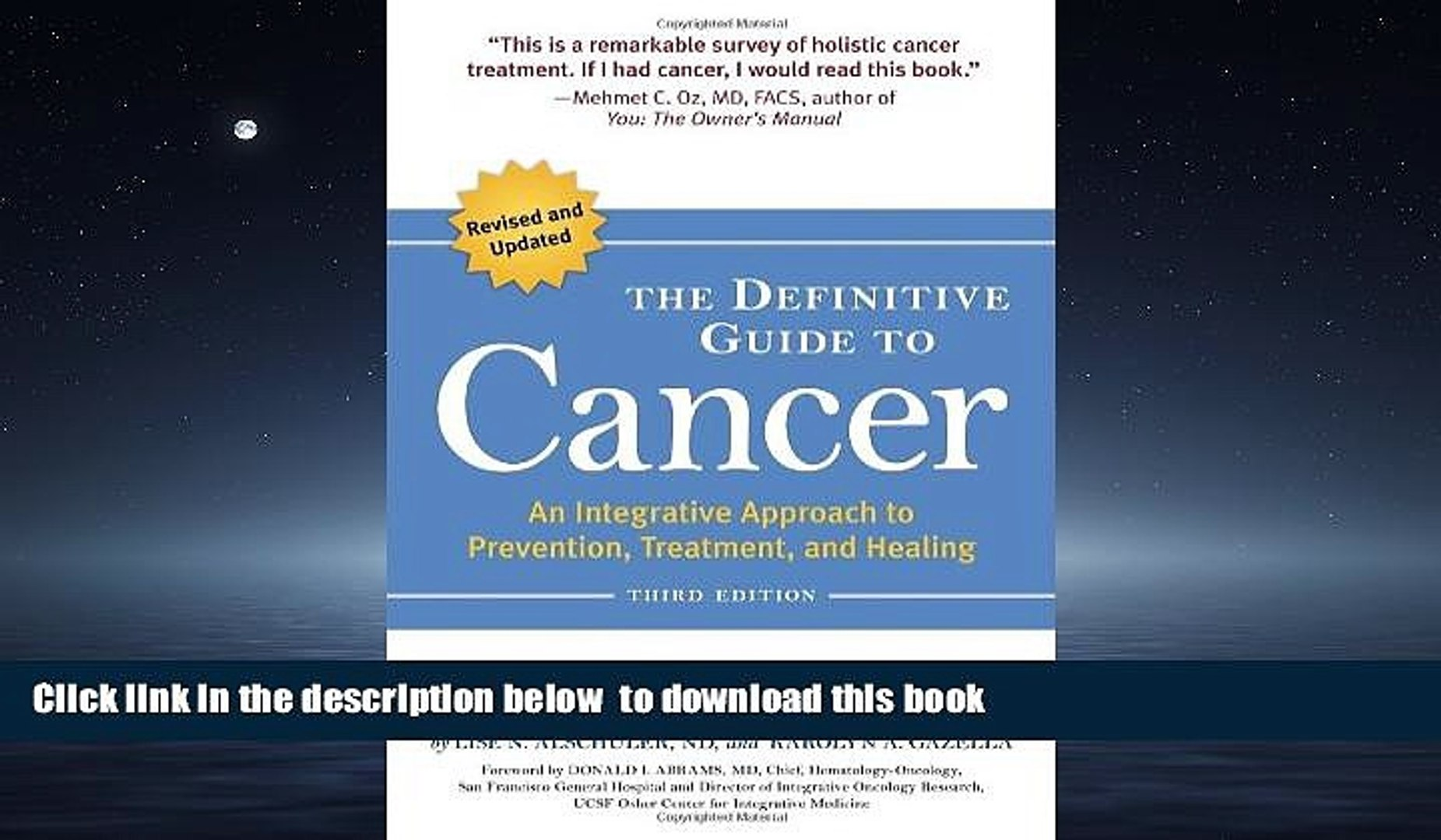 Treatment 3rd Edition: An Integrative Approach to Prevention and Healing The Definitive Guide to Cancer