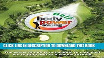 [PDF] Body Power Golf Swing: THE SECRET OF GOLF IS NOT SIMPLY TO PLAY WELL BUT TO PLAY WELL IN A
