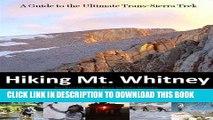 [PDF] Hiking Mt. Whitney: A Guide to the Ultimate Trans-Sierra Trek Full Online