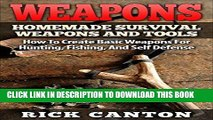 [PDF] Weapons: Homemade Survival Weapons and Tools: How to Create Basic Weapons for Hunting,