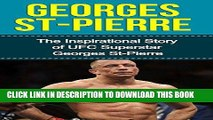 [PDF] Georges St-Pierre: The Inspirational Story of UFC Superstar Georges St-Pierre (Georges
