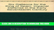 Best Seller Six Galleons for the King of Spain: Imperial Defense in the Early Seventeenth Century