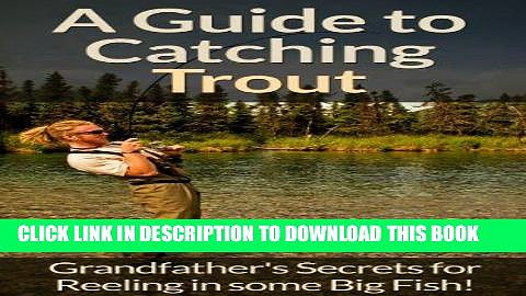 [PDF] Fly Fishing: A Fly Fishing Guide To Catching Trout Using Grandfather s Success Secrets For