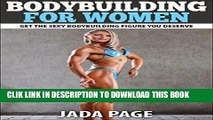 [PDF] Bodybuilding For Women: Get The Sexy Bodybuilding Figure You Deserve (Bodybuilding For