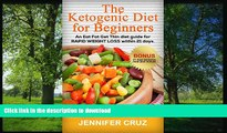 READ BOOK  The Ketogenic diet for Beginners: An Eat Fat Get Thin diet guide for RAPID WEIGHT LOSS