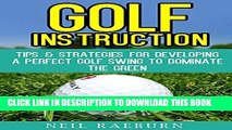 [PDF] Golf Instruction: Golf Swing - Tips   Strategies for Developing a Perfect Golf Swing to