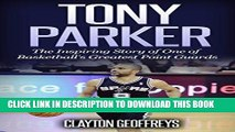 [PDF] Tony Parker: The Inspiring Story of One of Basketball s Greatest Point Guards (Basketball