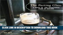 Ebook The Parting Glass : A Toast to the Traditional Pubs of Ireland (Irish Pubs) Free Read