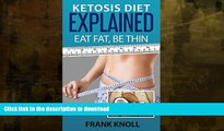 GET PDF  Ketogenic Diet: Ketosis Diet Explained: Eat Fat, Be Thin. Ketogenic Diet For Weight Loss,