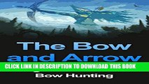 [PDF] The Bow and Arrow: Beginners Guide to Bow Hunting (Bow and Arrow, Bow Hunting, Arrow, Bow