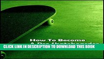 [PDF] How To Become A Pro Skateboarder: Becoming A Professional In The Skateboarding World Full