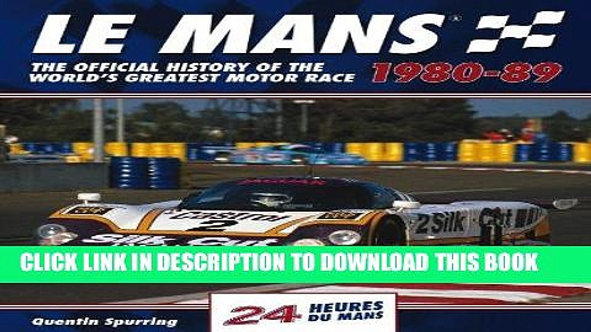 Read Now Le Mans 24 Hours 1980-89: The Official History of the World s Greatest Motor Race 1980-89