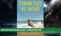 Best book  Tinnitus No More: The Complete Guide On Tinnitus Symptoms, Causes, Treatments,