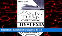 Read book  Dyslexia: For Beginners - Dyslexia Cure and Solutions - Dyslexia Advantage (Dyslexic