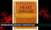 Best book  Conquering Heart Disease: New Ways to Live Well Without Drugs or Surgery full online