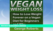 READ BOOK  Vegan Weight Loss For Life: How to Lose Weight Forever On A Vegan Diet for Beginners