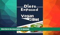 READ BOOK  Diets Exposed: Vegan Diet (Vegan, Vegan Diet, Dairy-Free, Diet, Nutrition, Weight