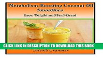 Ebook 21 Metabolism-Boosting Coconut Oil Smoothies: Lose Weight and Feel Great Free Read