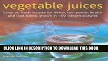 Ebook Vegetable Juices: Over 30 fresh ideas for detox, raw power, health and well-being Free