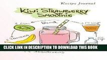 Ebook Recipe Journal: Kiwi Strawberry Smoothie Recipe Cooking Journal, Lined and Numbered Blank