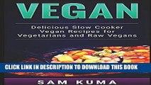 Ebook Vegan: Delicious Slow Cooker Vegan Recipes for Vegetarians and Raw Vegans (A Vegan Cookbook