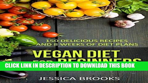Ebook Vegan: Vegan Diet For Beginners: 150 Delicious Recipes And 8 Weeks Of Diet Plans (Vegan