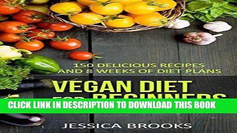 Ebook Vegan: Vegan Diet For Beginners: 150 Delicious Recipes And 8 Weeks Of Diet Plans (Vegan