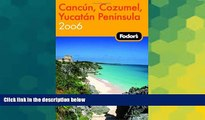 Must Have  Fodor s Cancun, Cozumel, Yucatan Peninsula 2006 (Fodor s Gold Guides)  BOOOK ONLINE