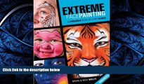 FREE DOWNLOAD  Extreme Face Painting: 25 Friendly Step-by-Step Demos (Enhanced Edition)  DOWNLOAD